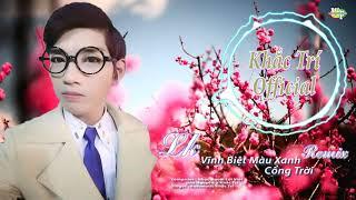 LK Vĩnh Biệt Màu Xanh - Cổng Trời #Remix demo | #khactriofficial #Sennhay #Nhacsan