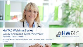HWTAC Webinar 016 - Developing Medicaid-Based Primary Care Rational Service Areas