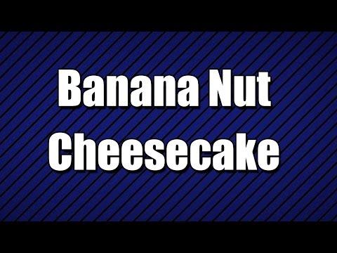 Banana Nut Cheesecake - MY3 FOODS - EASY TO LEARN