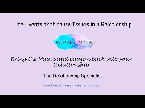 What are the Life events that cause issues in a relationship