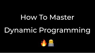 How To Master Dynamic Programming 🔥