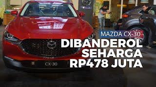 Mazda CX-30 Resmi Mengaspal di Indonesia, Dibandrol Mulai Rp478 Jutaan