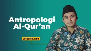 Antropologi Al-Qur'an - Gus Dhofir Zuhry