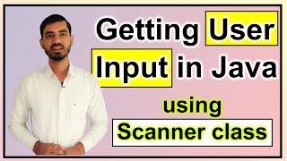 Getting User Input in Java (using Scanner class) by Deepak