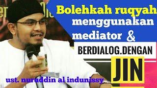 Ruqyah Memakai Mediator & Dialog Dengan Jin, Bolehkah ?- Ust Nuruddin Al Indunissy-ruqyah Palembang