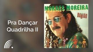 Moraes Moreira   Pra Dançar Quadrilha II   Moraes Moreira Com Bahião