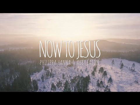 Now To Jesus - Youtube Lyric Video