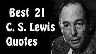Best  21 C. S. Lewis Quotes || The British Novelist, Poet, Academic, Medievalist, Literary Critic