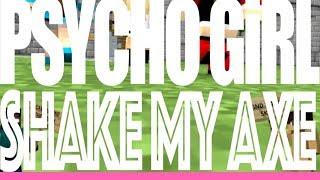 PSYCHO GiRL 4 SING A-LONG | Shake My Axe