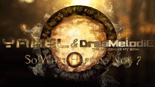 Yahel Feat. DreaMelodiC - So What Happens Now (DreaMelodiC Mix)