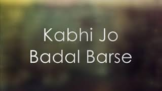 Kabhi jo badal barse song with lyrics - YouTube