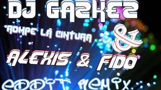 Alexis & Fido Ft Dj GazKez Presentan Rompe La cintura Edit Remix.wmv