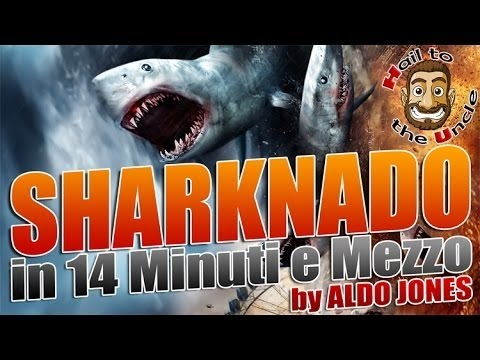SHARKNADO in 14 Minuti e Mezzo by Aldo Jones