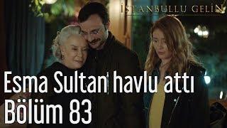 İstanbullu Gelin 83. Bölüm - Esma Sultan Havlu Attı