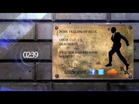 Louie Cut Vs. Deadmau5 - Some Feeling Of Blue (Requiem Ambassador Mashup)