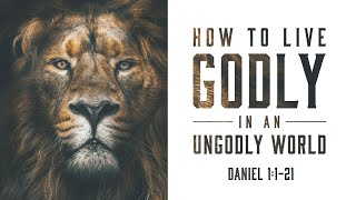 Week One - How To Live Godly In An Ungodly World
