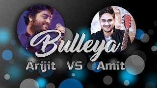 Bulleya | Arijit Singh VS Amit Mishra (Live version)