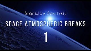 Stanislav Savitskiy - Space Atmospheric Breaks Part 1