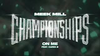 Meek Mill   On Me Feat. Cardi B [Official Audio]