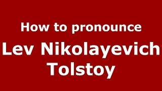 How to pronounce Lev Nikolayevich Tolstoy (Russian/Russia) - PronounceNames.com
