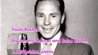 Fools Rush In (by Johnny Mercer and Rube Bloom) - J.J. Sheridan, piano