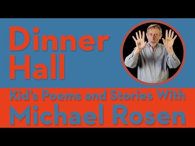 Dinner Hall | POEM | Kids' Poems and Stories Michael Rosen