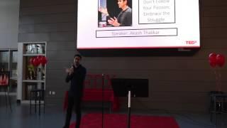 Don't Follow Your Passion; Embrace the Struggle. | Akash Thakkar | TEDxYouth@NorthCreek