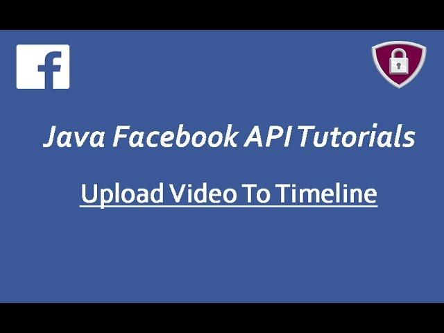 Facebook API Tutorials in Java # 20 | upload Videos To Timeline using Graph Api