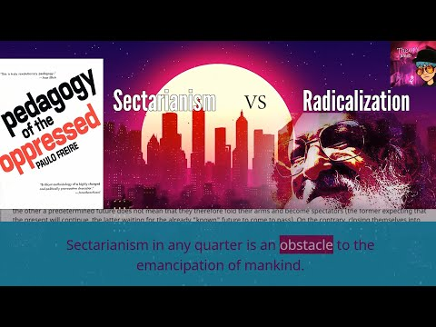 Sectarianism vs. Radicalization | Freire's Pedagogy of the Oppressed