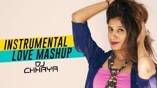 Instrumental Love Smashup (2017) - 2 | DJ Chhaya