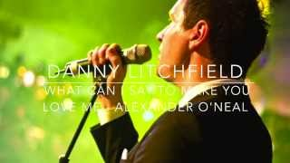 Danny Litchfield -What can I say to make you love me - Alexander O'Neal cover