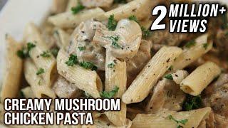 Creamy Mushroom Chicken Pasta | Pasta Recipes | Italian Food | Chicken & Mushroom Pasta By Neelam