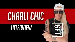 6FT - The Charli Chic Interview - Why i love making millions and giving it away