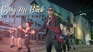 Bring Me Back   Yo Yo Honey Singh