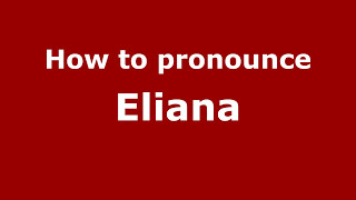 Pronounce Names - How to Pronounce Eliana