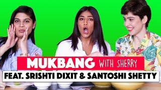 Mukbang With Sherry || Episode 5 || Santoshi Shetty & Srishti Dixit