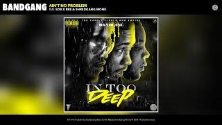 BandGang - Ain't No Problem (feat. SOB X RBE & ShredGang Mone) (Audio)
