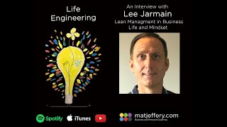 #007 – Life Engineering – Podcast – Lee Jarmain – Lean Management for business, life & mind