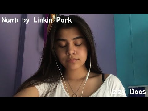 Numb by Linkin Park (Izzy Dees)