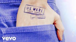 Keith Urban We Were (feat. Eric Church)