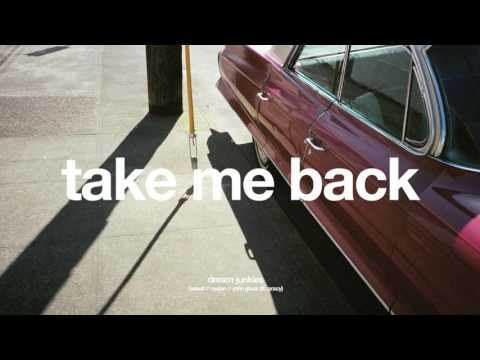 Dream Junkies - Take Me Back (ft. Gracy) + lyrics