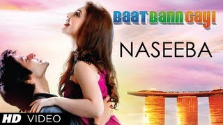 Naseeba - Official Video Song - Baat Bann Gayi