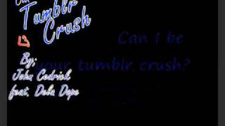 (Can I Be Your) Tumblr Crush - John Cedrick feat. Dela Dope