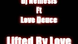 Dj Nemesis Ft Love Deuce - Lifted By Love