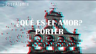 PORTER   ¿Qué Es El Amor? Letra