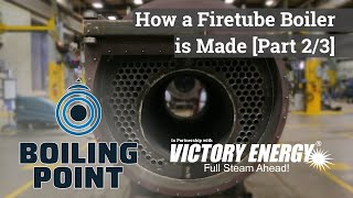 How a Firetube Boiler is Made (Part 2/3) - Boiling Point