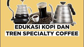 EDUKASI KOPI DAN TREN SPECIALTY COFFEE