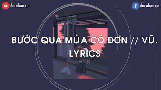 [1 hour] Bước Qua Mùa Cô Đơn - Vũ. // Lyrics