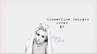 Miley Cyrus - Summertime Sadness (cover with lyrics)