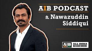 AIB Podcast Feat Nawazuddin Siddiqui